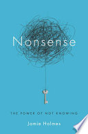 """Nonsense: The Power of Not Knowing"" by Jamie Holmes"
