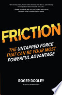FRICTION   The Untapped Force That Can Be Your Most Powerful Advantage