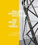 Willard Boepple Sculpture: The Sense of Things