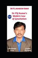 Sir PSJ Kumar s Modern Law of Gravitation