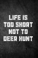 Life Is Too Short Not to Deer Hunt: Blank Lined Journal