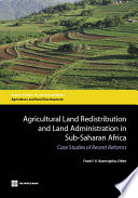 Agricultural Land Redistribution and Land Administration in Sub Saharan Africa