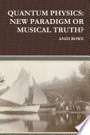 QUANTUM PHYSICS: NEW PARADIGM OR MUSICAL TRUTH?