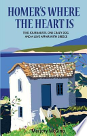 Homer's Where the Heart Is  : Two Journalists, One Crazy Dog and a Love Affair with Greece
