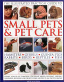The Illustrated Practical Guide to Small Pets and Pet Care