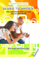 Glued to Games  How Video Games Draw Us In and Hold Us Spellbound