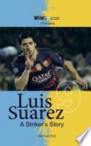 Luis Suarez  A Striker s Story