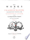 THE WORKS OF FRANCIS BACON, BARON OF VERULAM, VISCOUNT ST. ALBAN, AND Lord High Chancellor of England