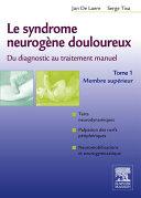 Le syndrome neurogène douloureux. Du diagnostic au traitement manuel - Tome 1 Pdf