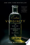 """Extra Virginity: The Sublime and Scandalous World of Olive Oil"" by Tom Mueller"