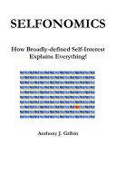 Selfonomics  How Broadly defined Self Interest Explains Everything