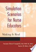 """""""Simulation Scenarios for Nurse Educators: Making it Real"""" by Jacquelyn C. Campbell, PhD, RN, FAAN, Dr. Suzanne Hetzel Campbell, PhD, APRN-C-IBC, Dr. Karen Daley, PhD, RN"""