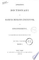 Appletons Dictionary of Machines  Mechanics  Engine work  and Engineering Illustrated with Four Thousand Engravings on Wood
