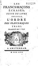 Les Francs-maçons écrasés ; suite du livre intitulé, L'Ordre des francs-maçons trahi (par G. L. Pérau. Prétendu) Traduit du latin (mais composé par l'abbé Larudan. Ill. par S. Fokke)