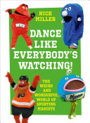 Dance Like Everybody   s Watching   The Weird and Wonderful World of Sporting Mascots