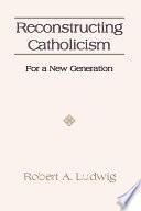 Reconstructing Catholicism