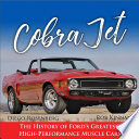 Cobra Jet  The History of Ford s Greatest High Performance Muscle Cars