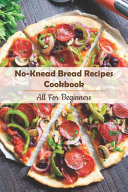 No knead Bread Recipes Cookbook  All For Beginners