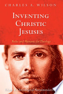 Inventing Christic Jesuses Rules And Warrants For Theology