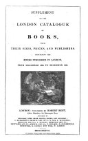 Supplement to the London Catalogue of Books  with Their Sizes  Prices  and Publishers  Containing the Books Published in London  from December 1834 to December 1836