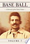 Base Ball A Journal Of The Early Game Vol 7