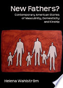 New Fathers  Contemporary American Stories of Masculinity  Domesticity and Kinship