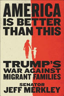 link to America is better than this : Trump's war against migrant families in the TCC library catalog