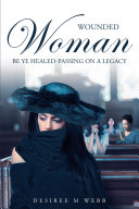 Wounded Woman Be Ye Healed-Passing On A Legacy Pdf/ePub eBook