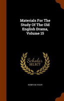 Materials For The Study Of The Old English Drama