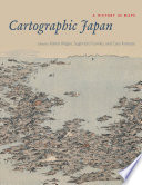 Cartographic Japan  : A History in Maps