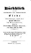 Rückblick auf die Geschichte des Herzogthums Cleve überhaupt, und der Stadt Wesel im Besonderen, während des Cleveschen Erbfolge-Streites, vom Jahre 1609 bis 1666, ... von F. H. W***. [i.e. F. H. Westermann? or F. H. Werrer?]