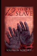 Twelve Years A Slave By Solomon Northup The Annotated Classic Version A True Story  Book