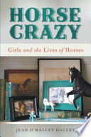 """""""Horse Crazy: Girls and the Lives of Horses"""" by Jean O'Malley Halley"""