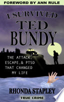 """I Survived Ted Bundy: The Attack, Escape & PTSD that Changed My Life"" by Rhonda Stapley, Ann Rule"