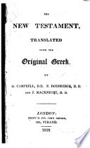 The New Testament  Translated from the Original Greek  Etc   The Gospels by G  Campbell  The Acts and Revelation by P  Doddridge  The Epistles by J  Macknight    Book