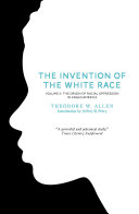The Invention of the White Race  Volume 2  The Origin of Racial Oppression in Anglo America  Second Edition