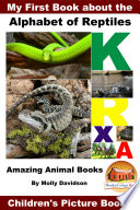 My First Book about the Alphabet of Reptiles - Amazing Animal Books - Children's Picture Books