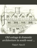 Old Cottage and Domestic Architecture in South West Surrey
