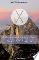 A Beginners Guide To Using Mac Os X 10 10 Yosemite