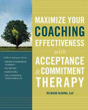 Maximize Your Coaching Effectiveness with Acceptance   Commitment Therapy