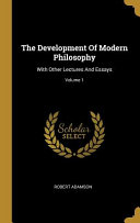 The Development Of Modern Philosophy  With Other Lectures And Essays