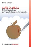 A me la mela. Dialoghi sulla bellezza, chirurgia plastica e medicina estetica