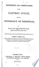 """""""Experiments and Observations on the Gastric Juice, and the Physiology of Digestion"""" by William Beaumont, Alexis St. Martin, Andrew Combe"""