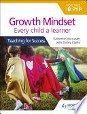 Growth Mindset for the IB PYP  Every child a learner