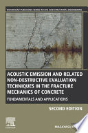 Acoustic Emission and Related Non-destructive Evaluation Techniques in the Fracture Mechanics of Concrete