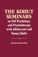 The Kohut Seminars on Self Psychology and Psychotherapy with Adole and Young Adults