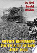 Soviet Defensive Tactics At Kursk  July 1943