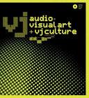 VJ: Audio-Visual Art and VJ Culture