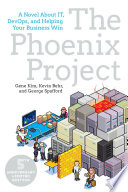 The Phoenix Project, A Novel about IT, DevOps, and Helping Your Business Win by Gene Kim,Kevin Behr,George Spafford PDF