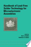 """Handbook of Lead-Free Solder Technology for Microelectronic Assemblies"" by Karl J. Puttlitz, Kathleen A. Stalter"